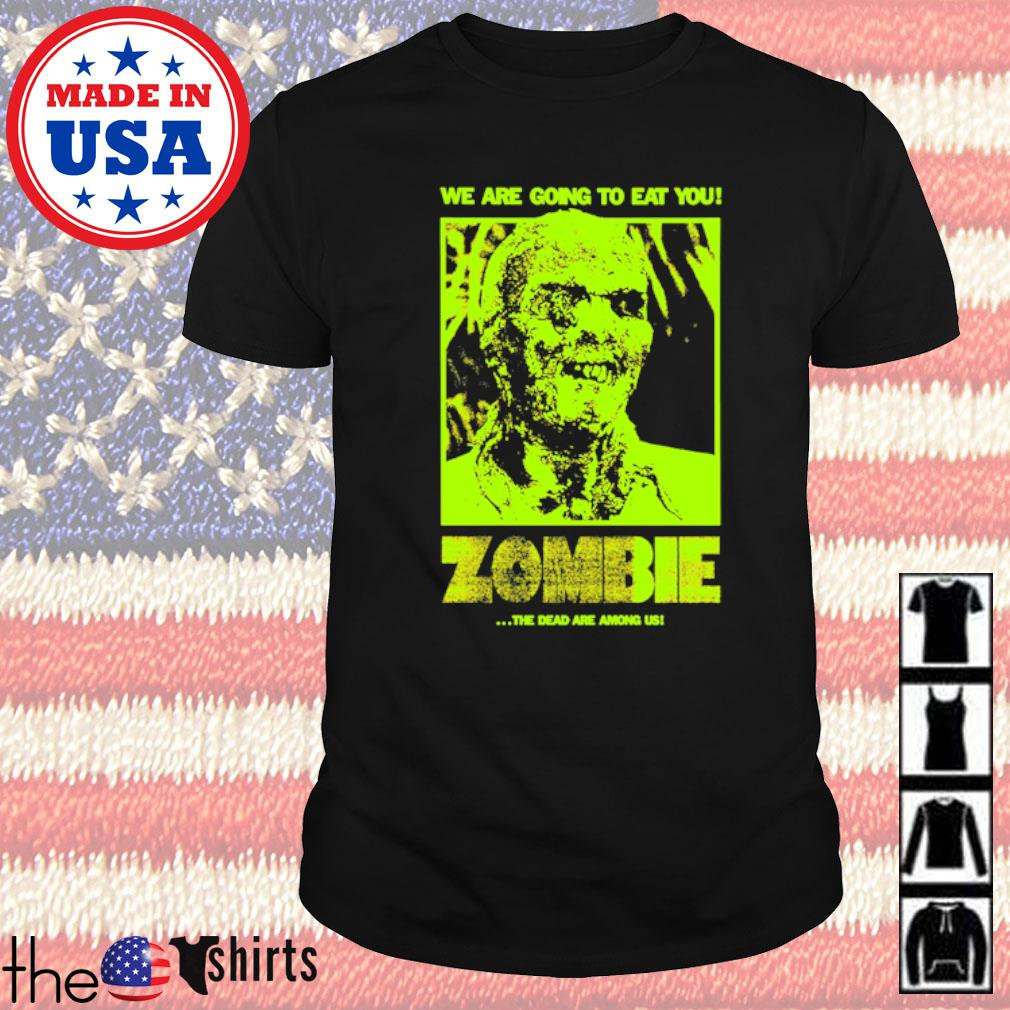 We are going to eat you Zombie the dead are among us shirt