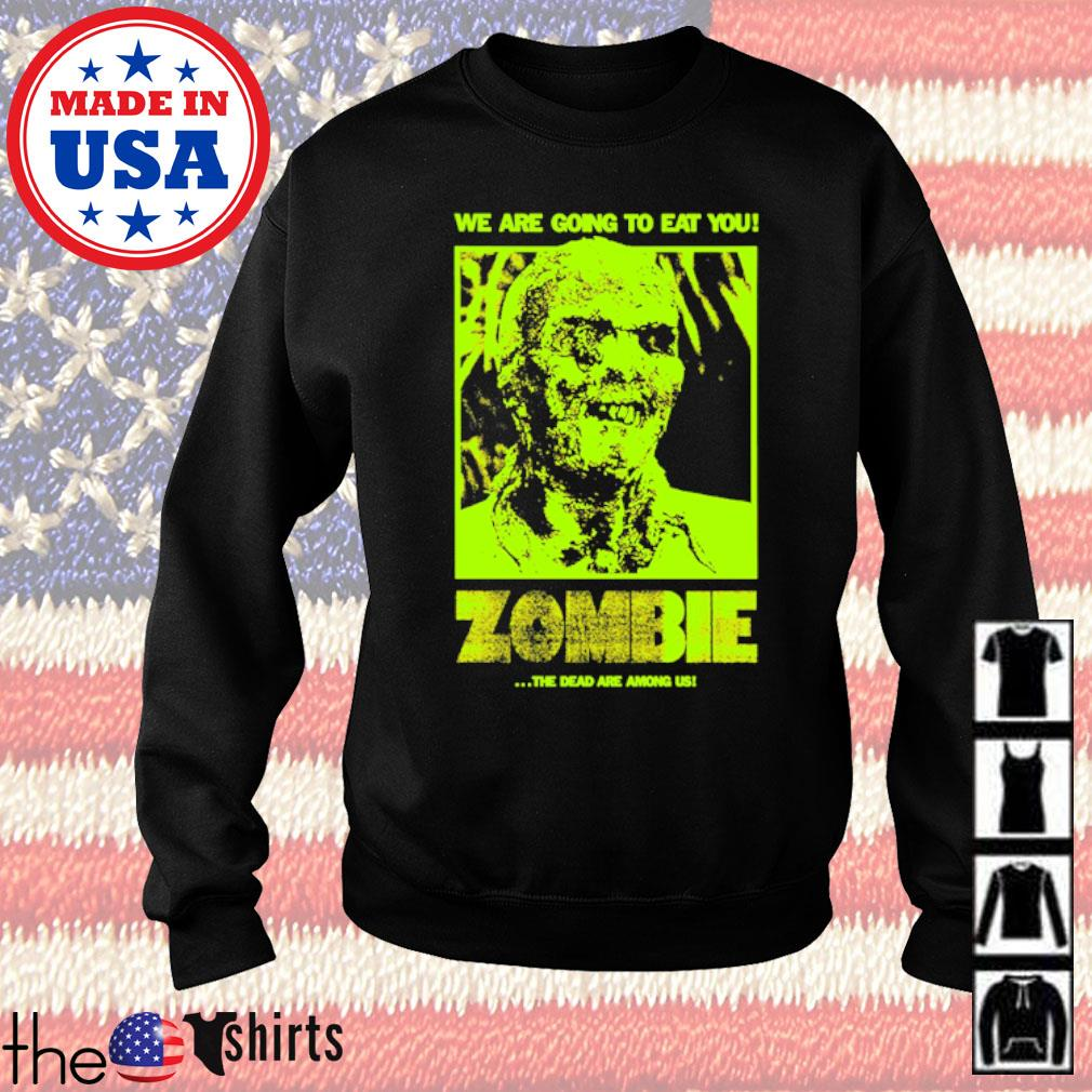We are going to eat you Zombie the dead are among us Sweater