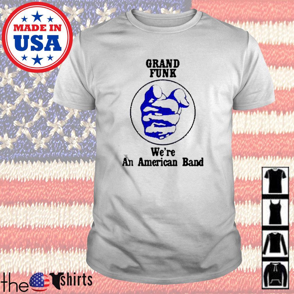 Grand funk we're an American band shirt