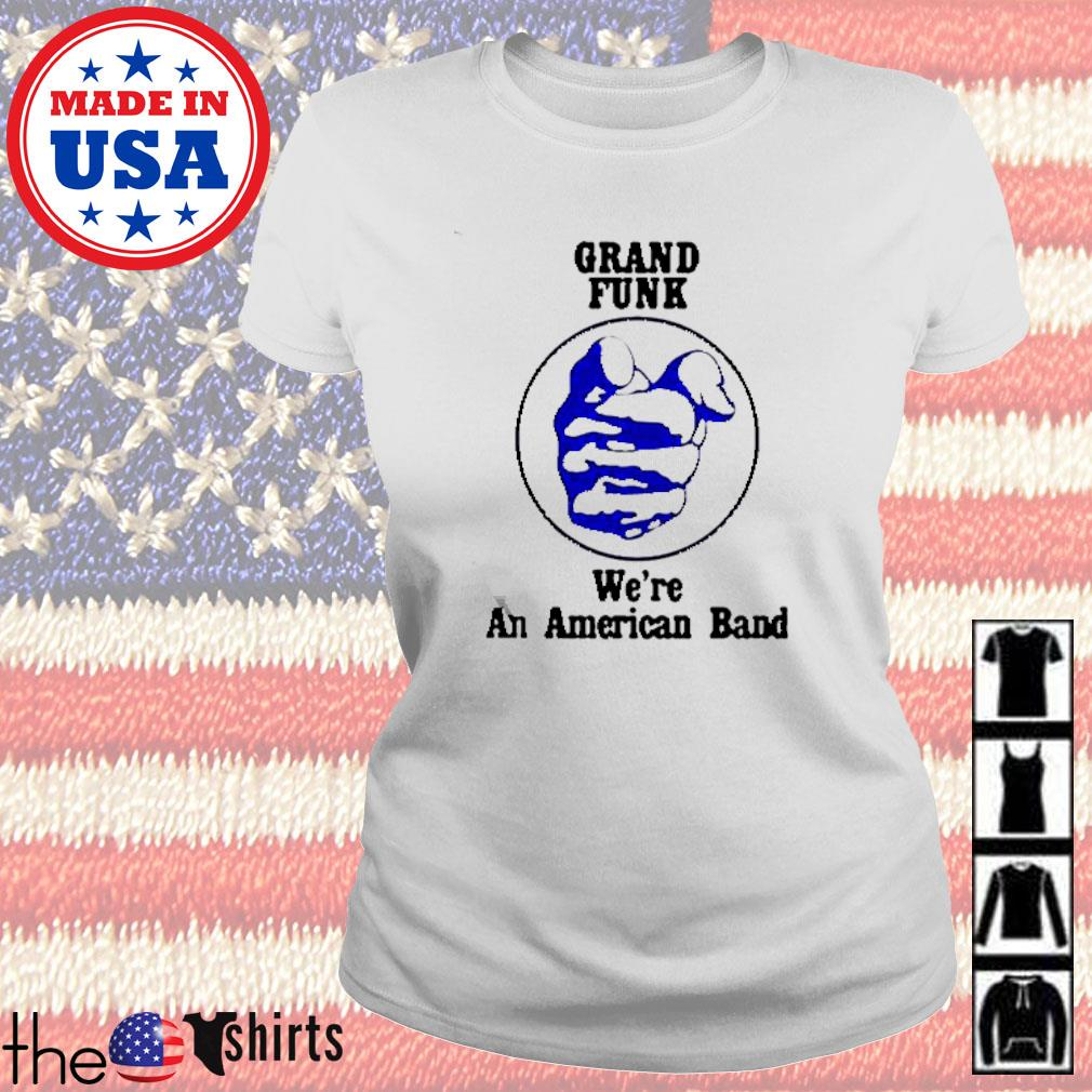 Grand funk we're an American band s Ladies tee