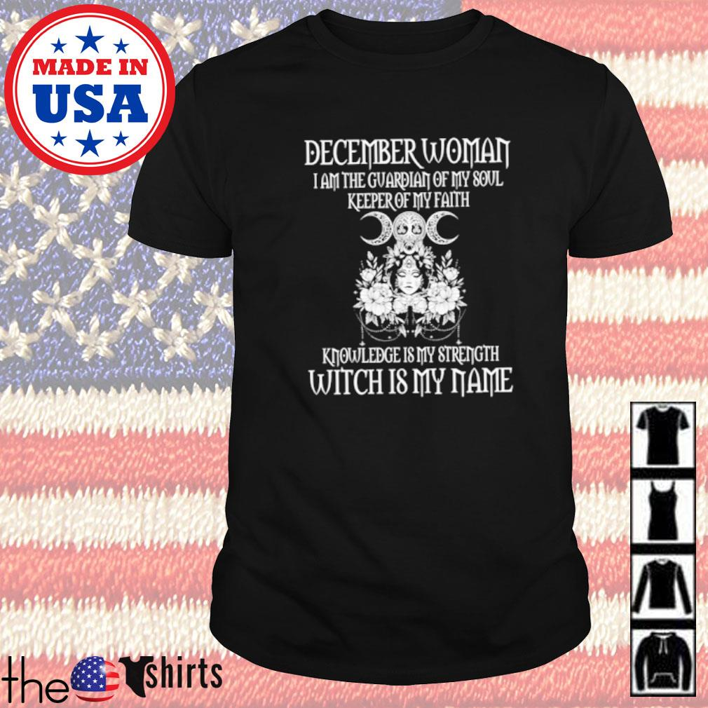 Witch December woman I am the guardian of my soul keeper of my faith shirt
