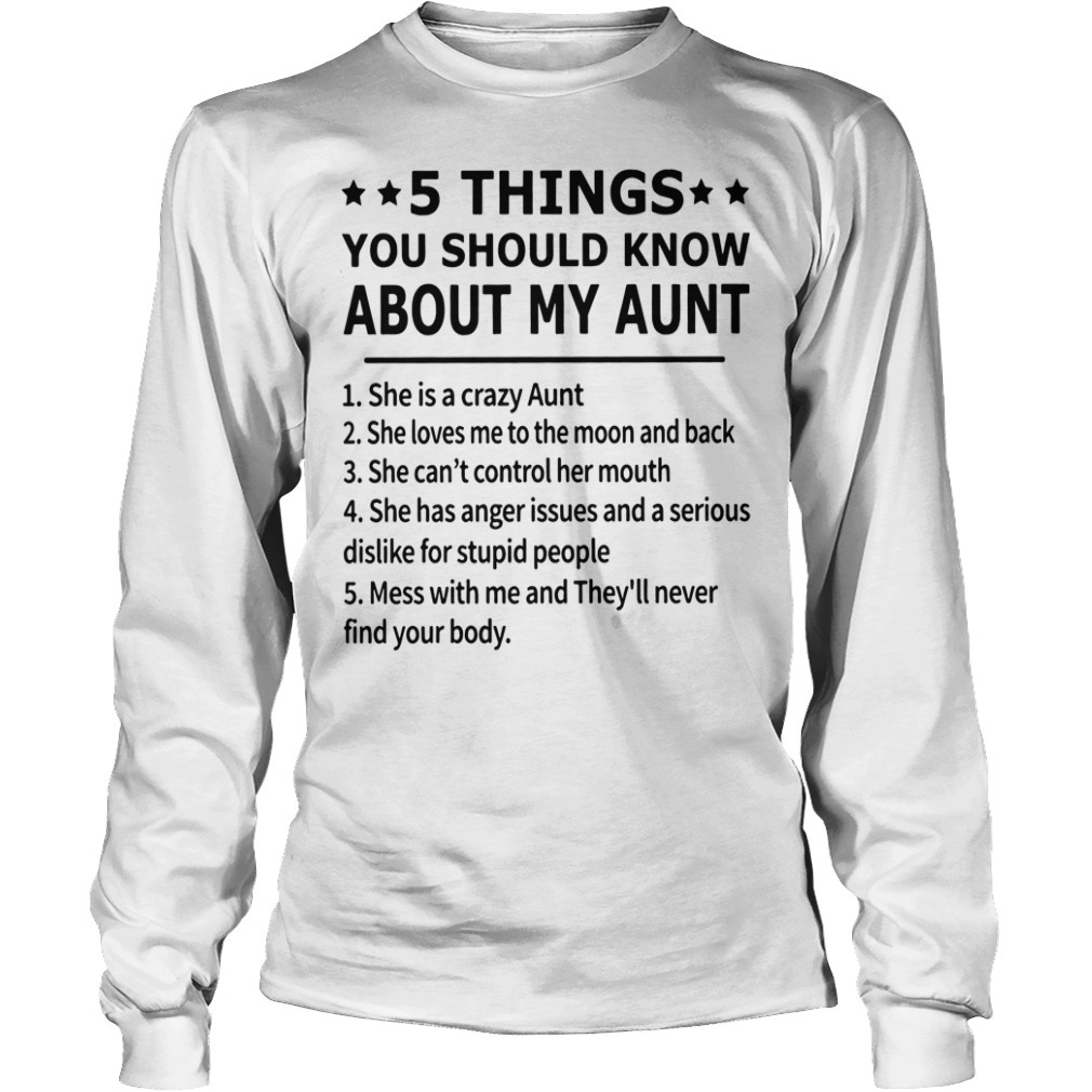 5 Things you should know about my aunt she is a crazy aunt Longsleeve Tee