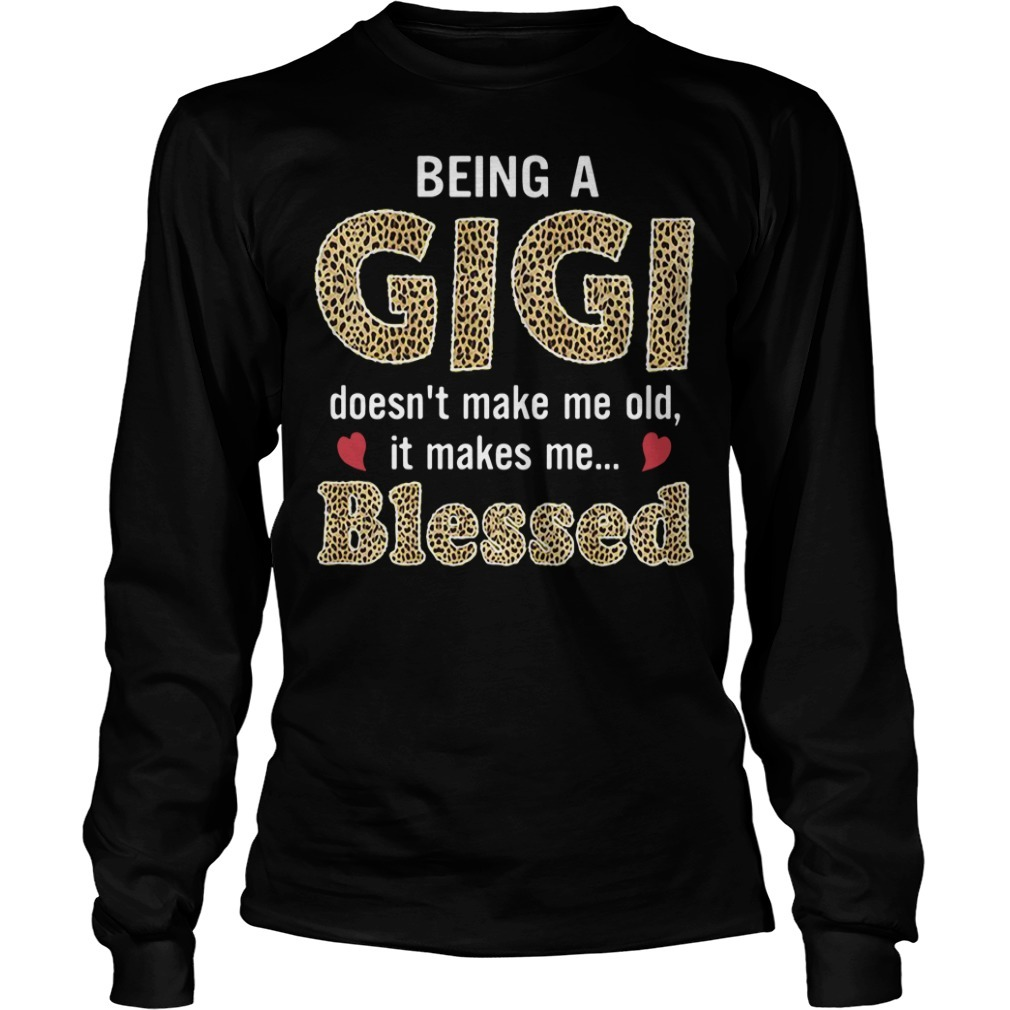 Being a Gigi doesn't make me old it makes me blessed Longsleeve Tee