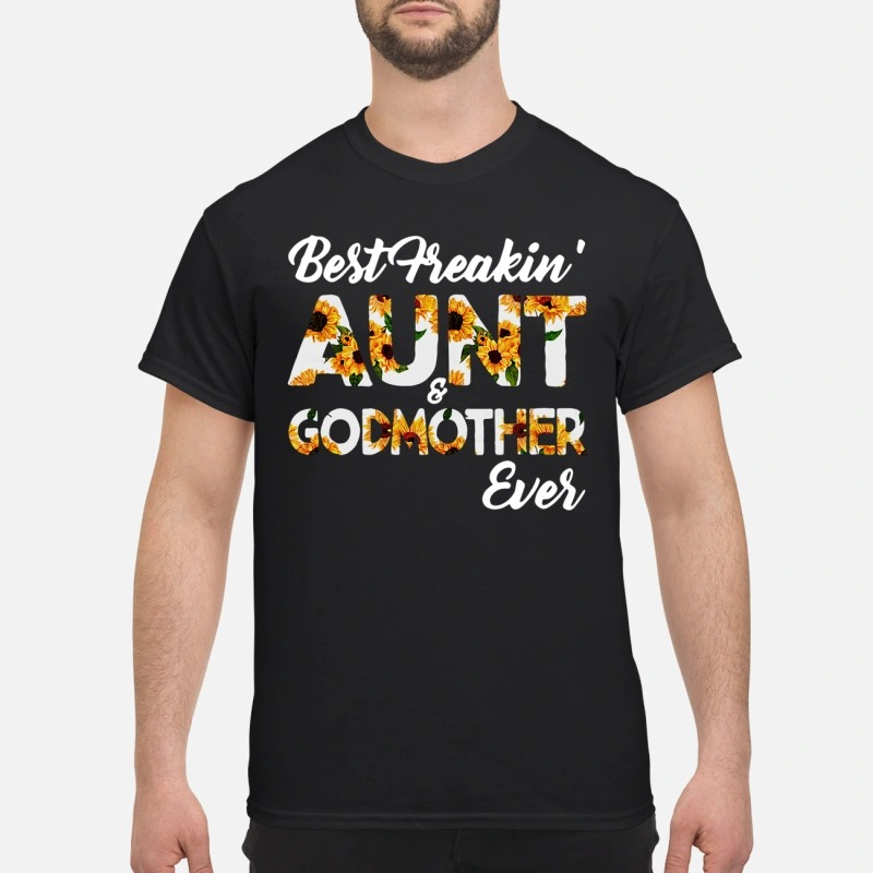Best freakin's aunt and Godmother ever sunflowers Guys shirt