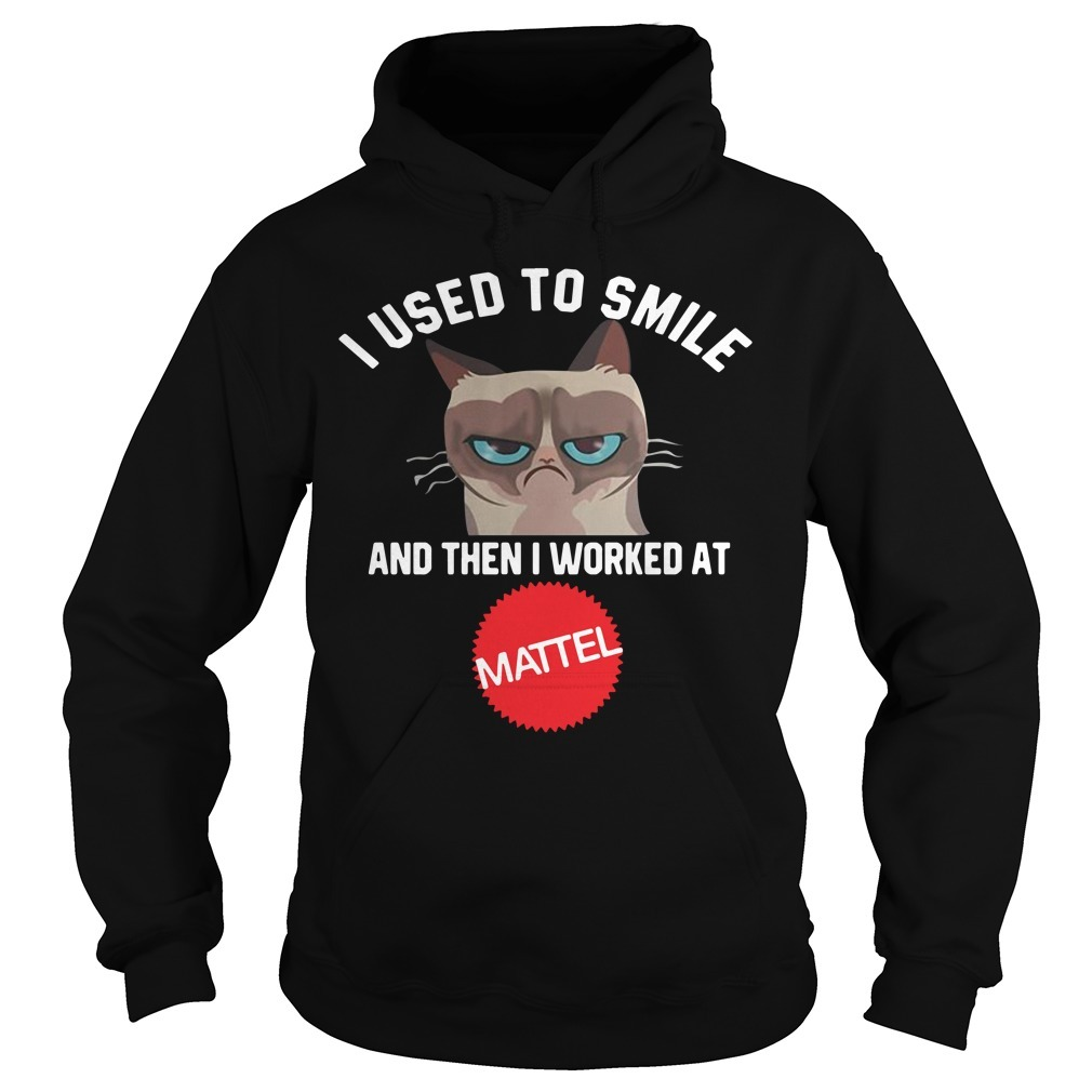 Cat I used to smile and then I worked at Mattel Hoodie