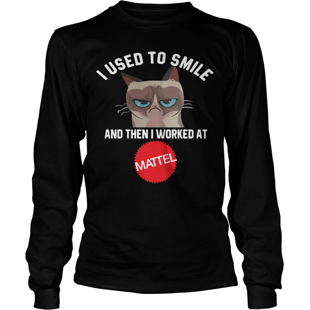 Cat I used to smile and then I worked at Mattel Longsleeve Tee