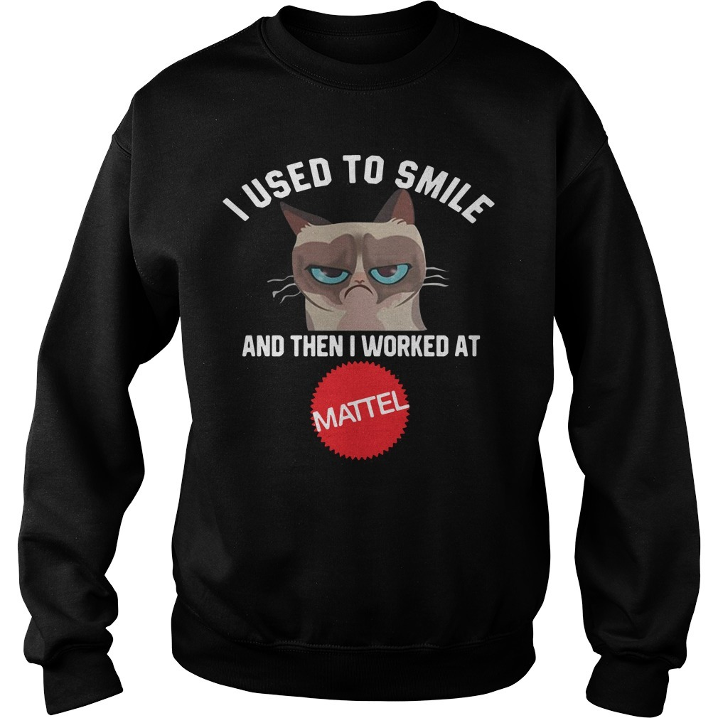 Cat I used to smile and then I worked at Mattel Sweater