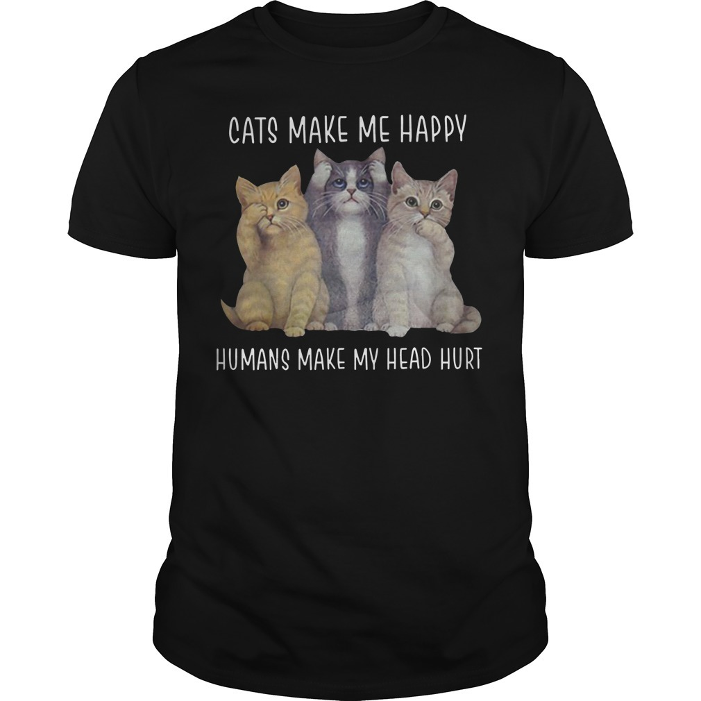 Cats make me happy humans make my head hurt Guys shirt