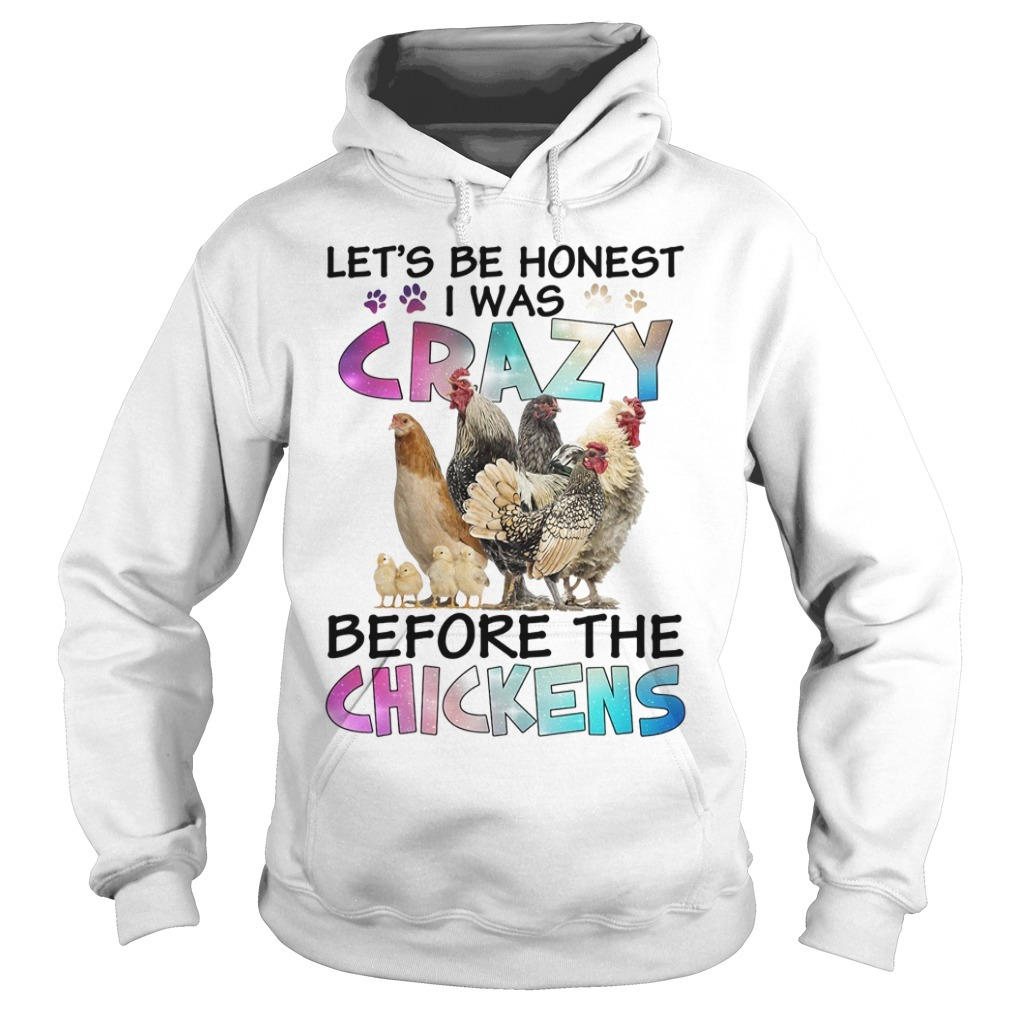 Chicken family let's be honest I was crazy before the chickens Hoodie