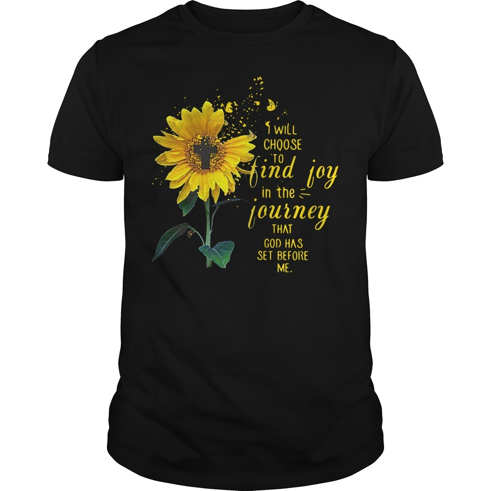 Cross sunflower I will choose to find joy in the journey that God has set before me Guys shirt