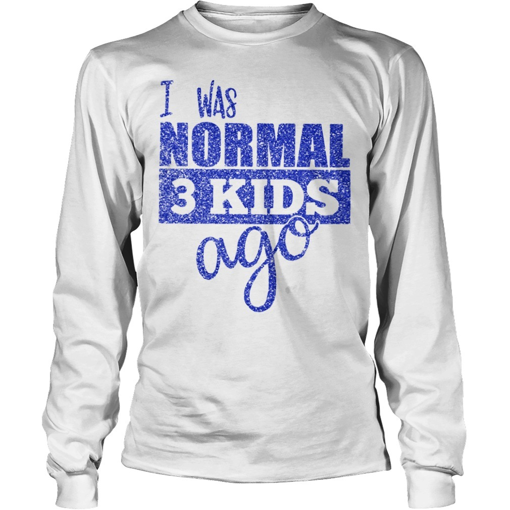 Diamond I was normal 3 kids ago Longsleeve Tee