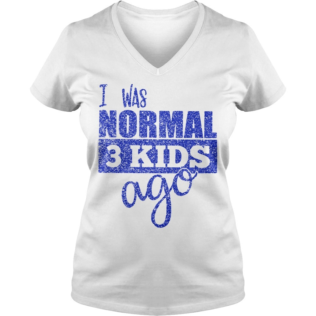 Diamond I was normal 3 kids ago V-neck T-shirt