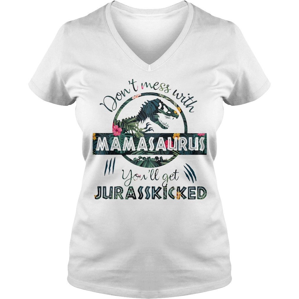 Don't mess with Mamasaurus you'll get Jurasskicked V-neck T-shirt