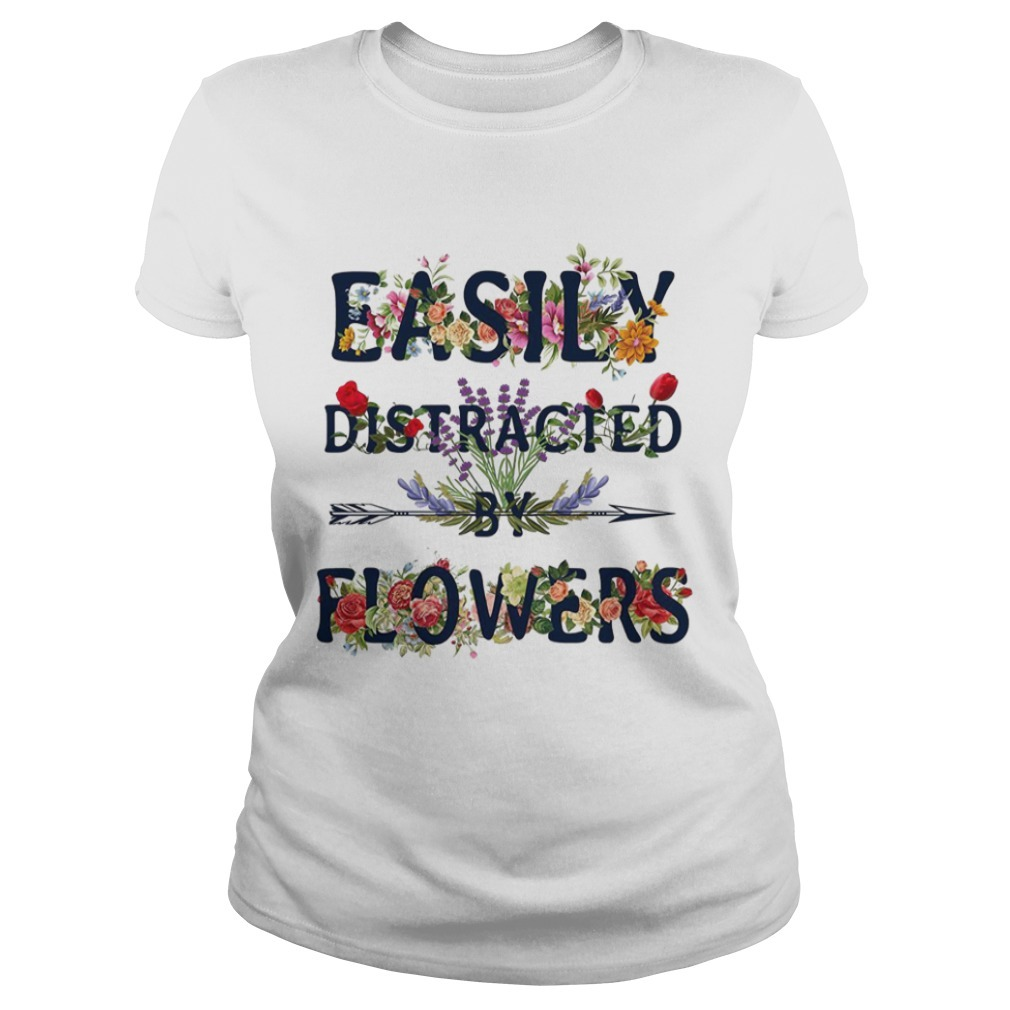 Easily distracted by flowers Ladies Tee
