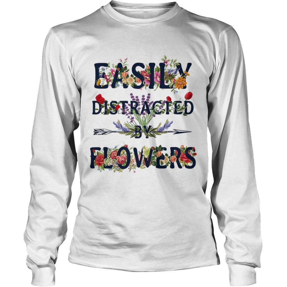 Easily distracted by flowers Longsleeve Tee