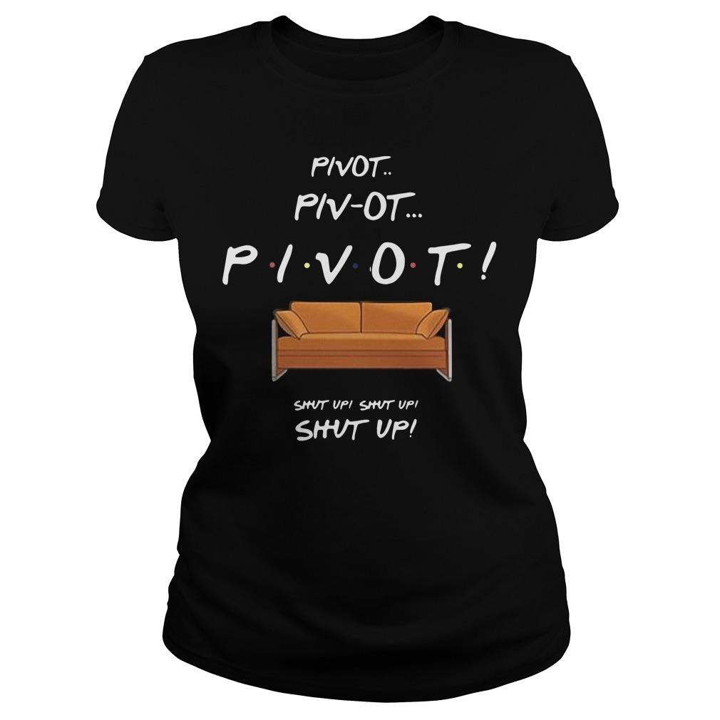 Friends couch pivot pivot pivot shut up shut up shut up Ladies Tee