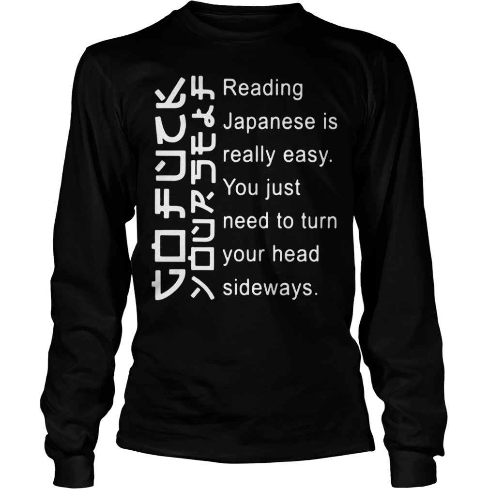 Go fuck yourself reading Japanese Is really easy you just need to turn your head sideways Longsleeve Tee