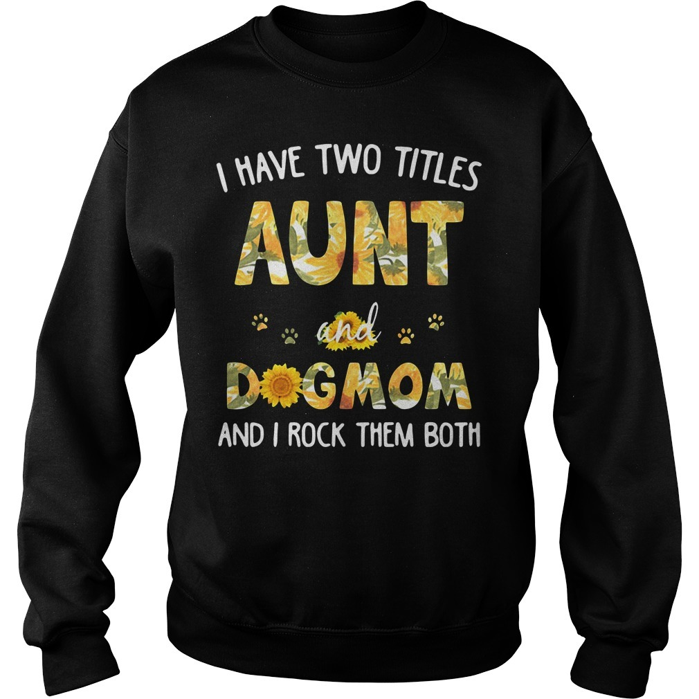 I have two titles aunt and dogmom and I rock them both sunflowers Sweater