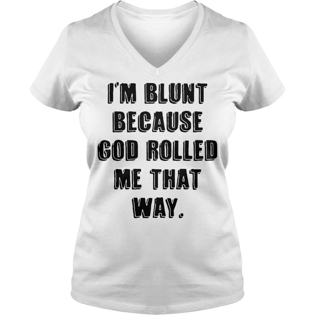 I'm blunt because God rolled me that way V-neck T-shirt