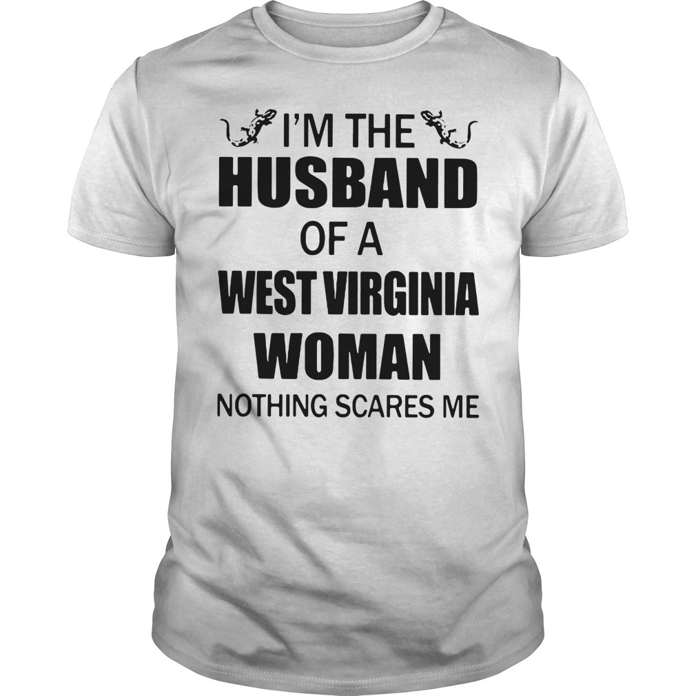 I'm the husband of a West Virginia woman nothing scares Guys shirt