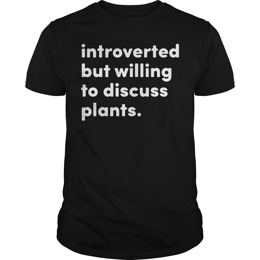 Introverted but willing to discuss plants Guys shirt