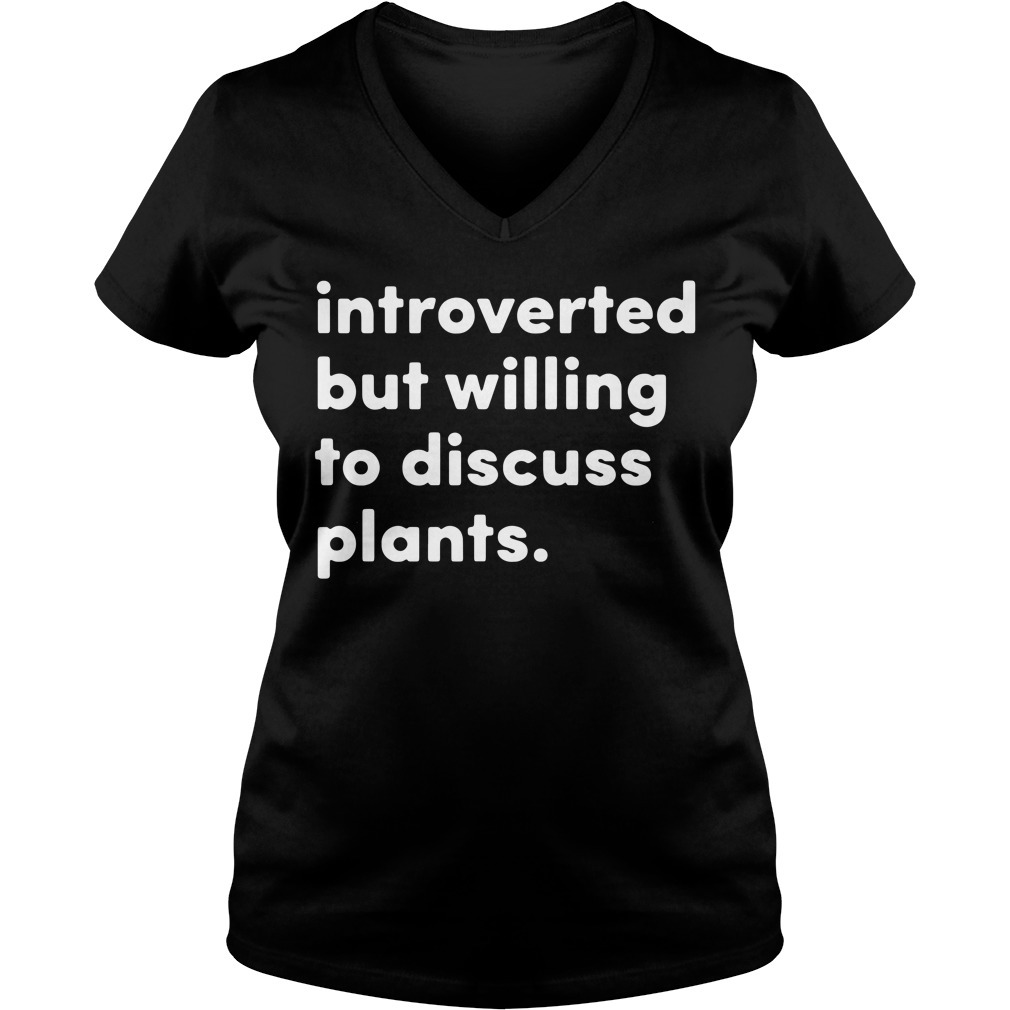 Introverted but willing to discuss plants V-neck T-shirt