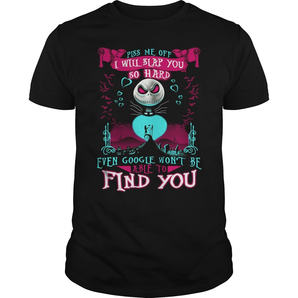 Jack Skellington piss me off I will slap you so hard even google won't be able to find you Guys shirt