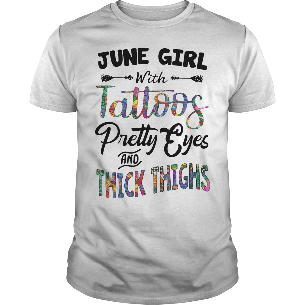 June girl with tattoos pretty eyes and thick thighs Guys shirt