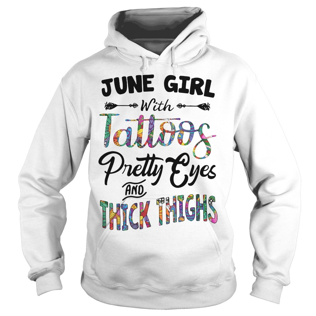 June girl with tattoos pretty eyes and thick thighs Hoodie