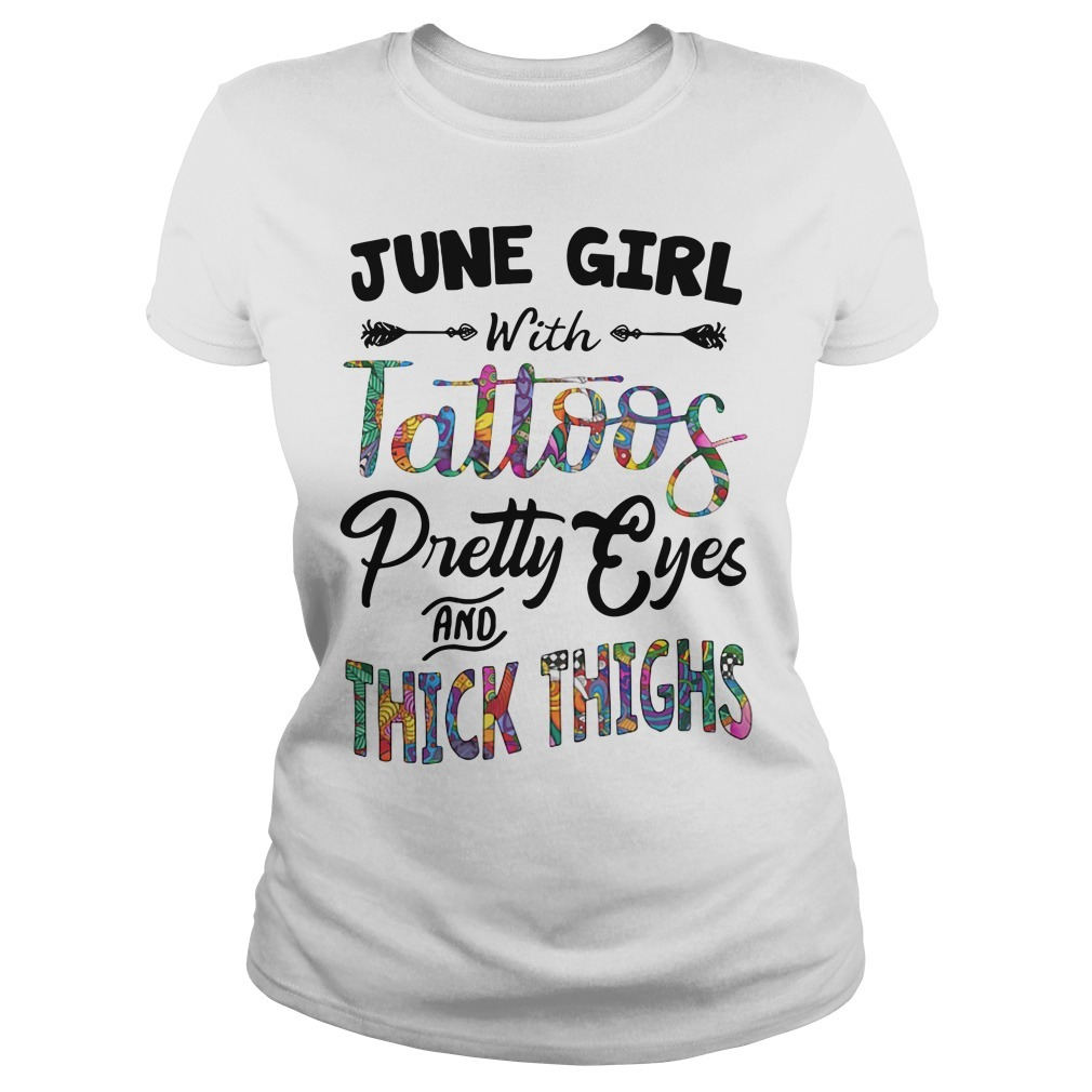 June girl with tattoos pretty eyes and thick thighs Ladies Tee