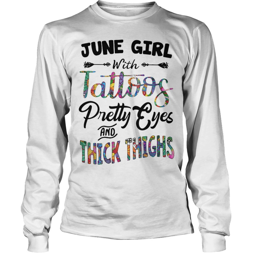 June girl with tattoos pretty eyes and thick thighs Longsleeve Tee