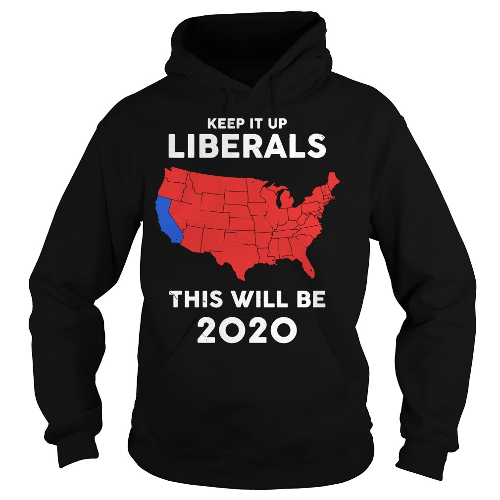 Keep it up Liberals this will be 2020 electoral college map Hoodie