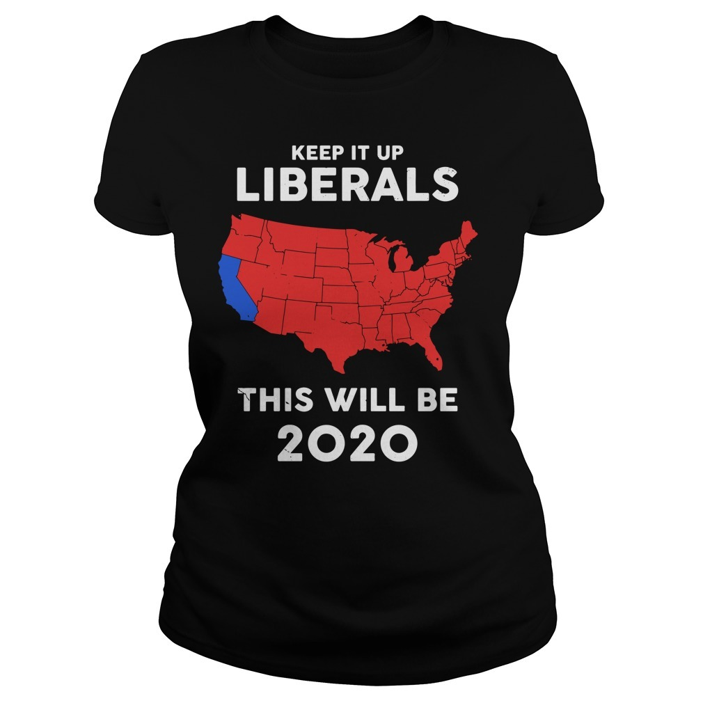 Keep it up Liberals this will be 2020 electoral college map Ladies Tee