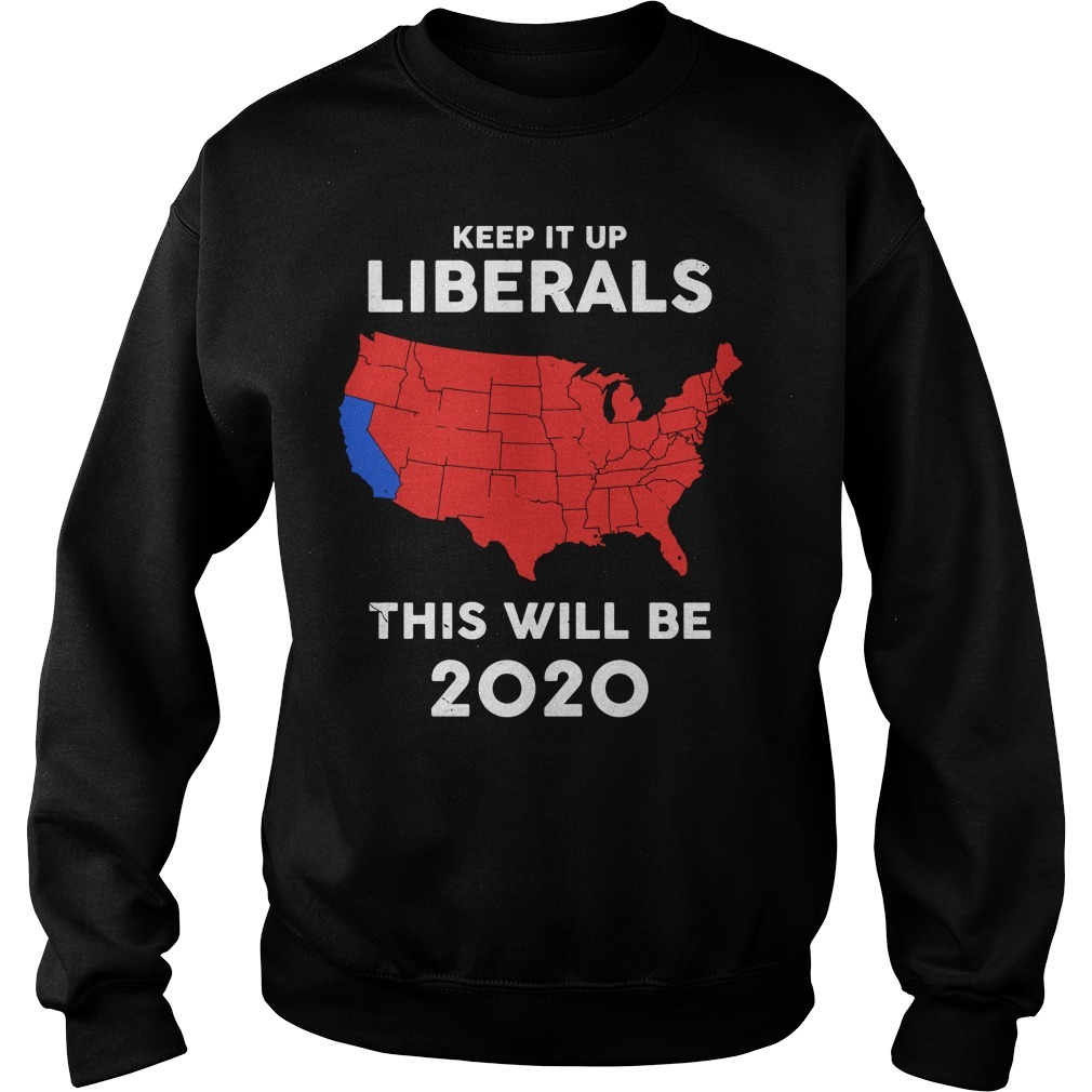 Keep it up Liberals this will be 2020 electoral college map Sweater