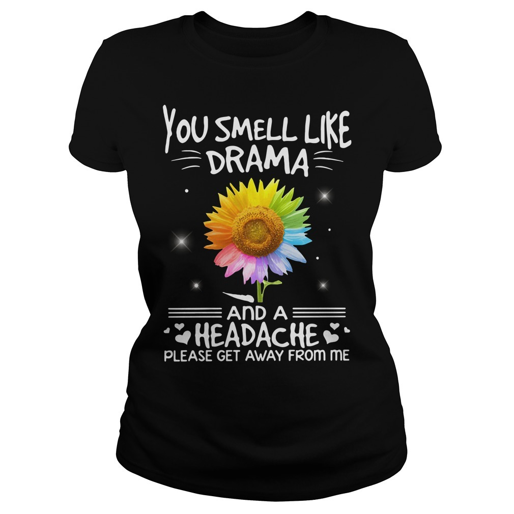 LGBT you smell like drama and a headache please get away from me sunflower Ladies Tee