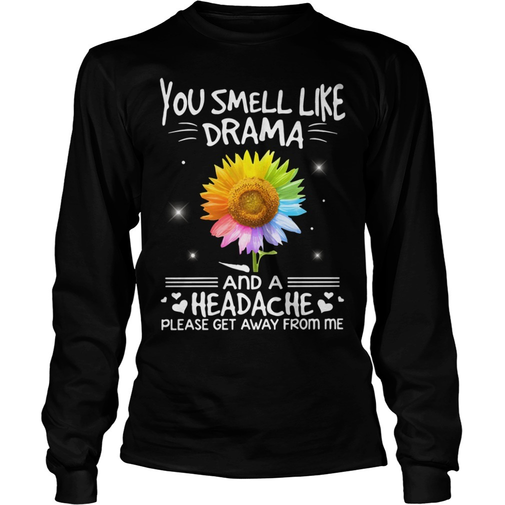 LGBT you smell like drama and a headache please get away from me sunflower Longsleeve Tee