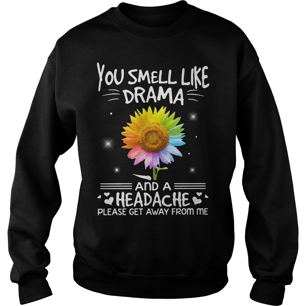 LGBT you smell like drama and a headache please get away from me sunflower Sweater
