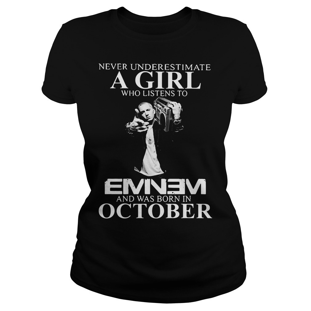 Never underestimate a man who listens to Eminem and was born in October Ladies Tee