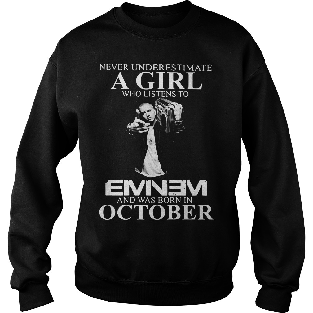 Never underestimate a man who listens to Eminem and was born in October Sweater