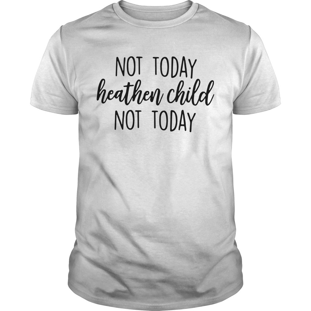 Not today heathen child not today Guys shirt