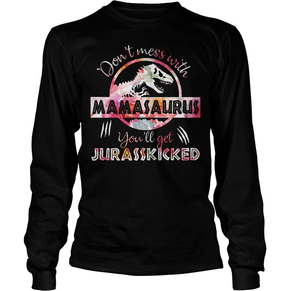 Official don't mess with Mamasaurus you'll get Jurasskicked Longsleeve Tee