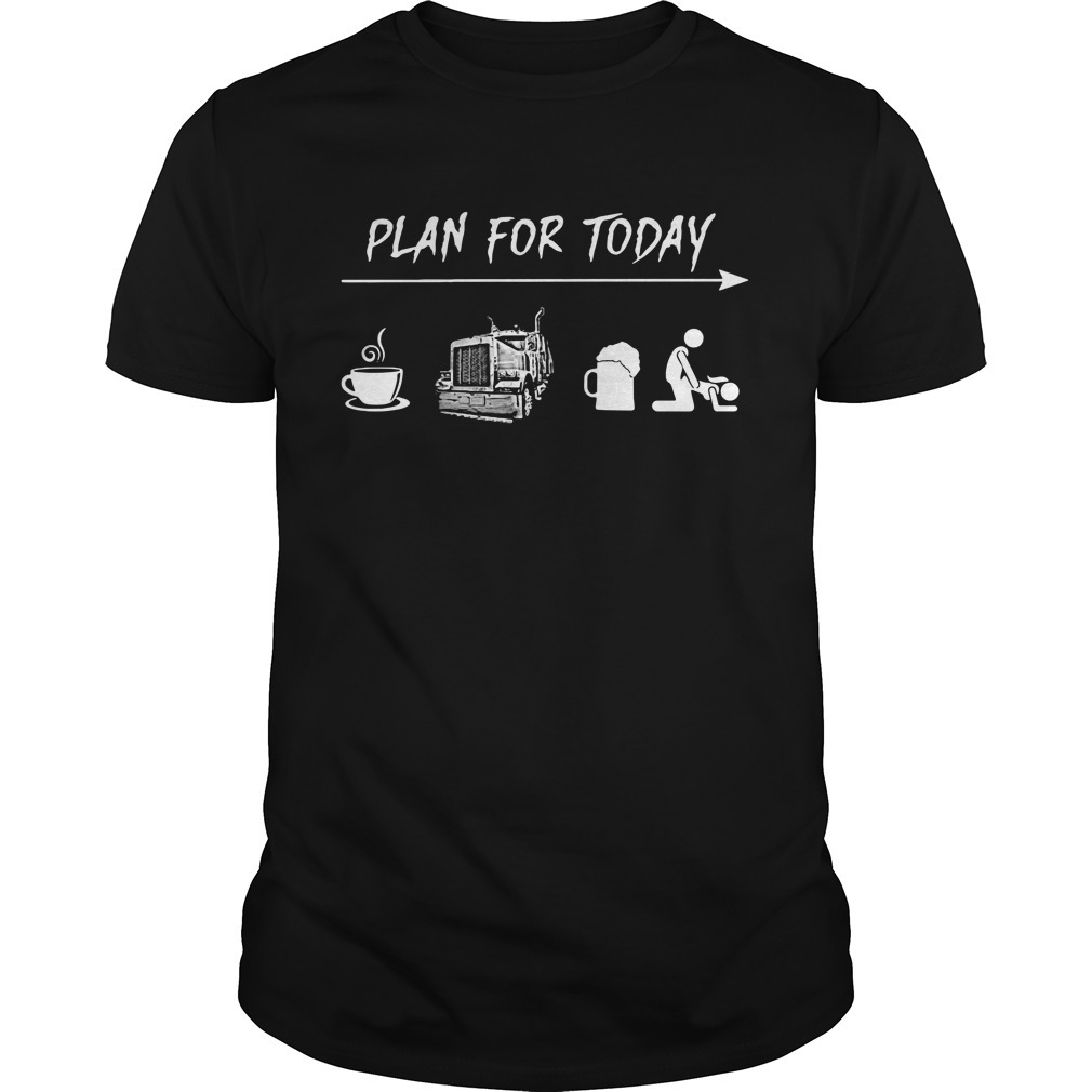 Plan for today I like coffee trucker beer and sex Guys shirt