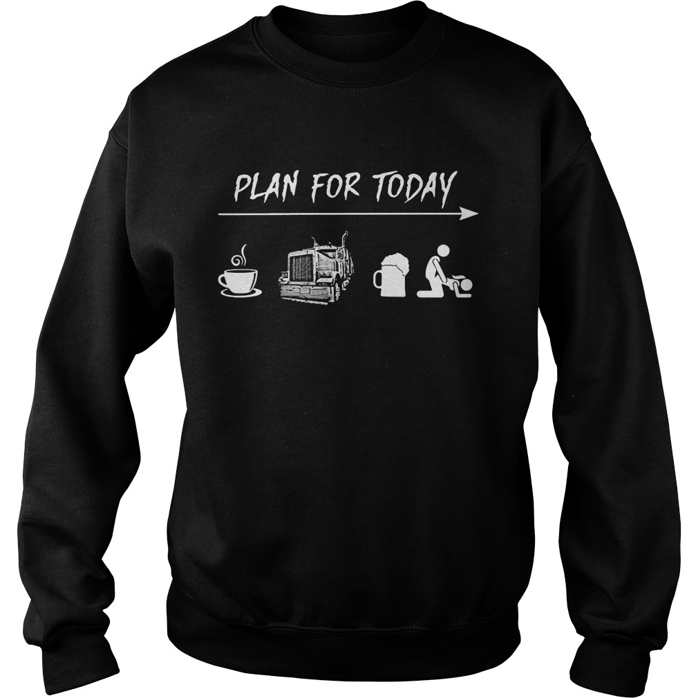 Plan for today I like coffee trucker beer and sex Sweater