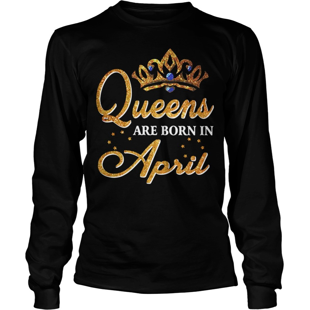 Queens are born in April Longsleeve Tee