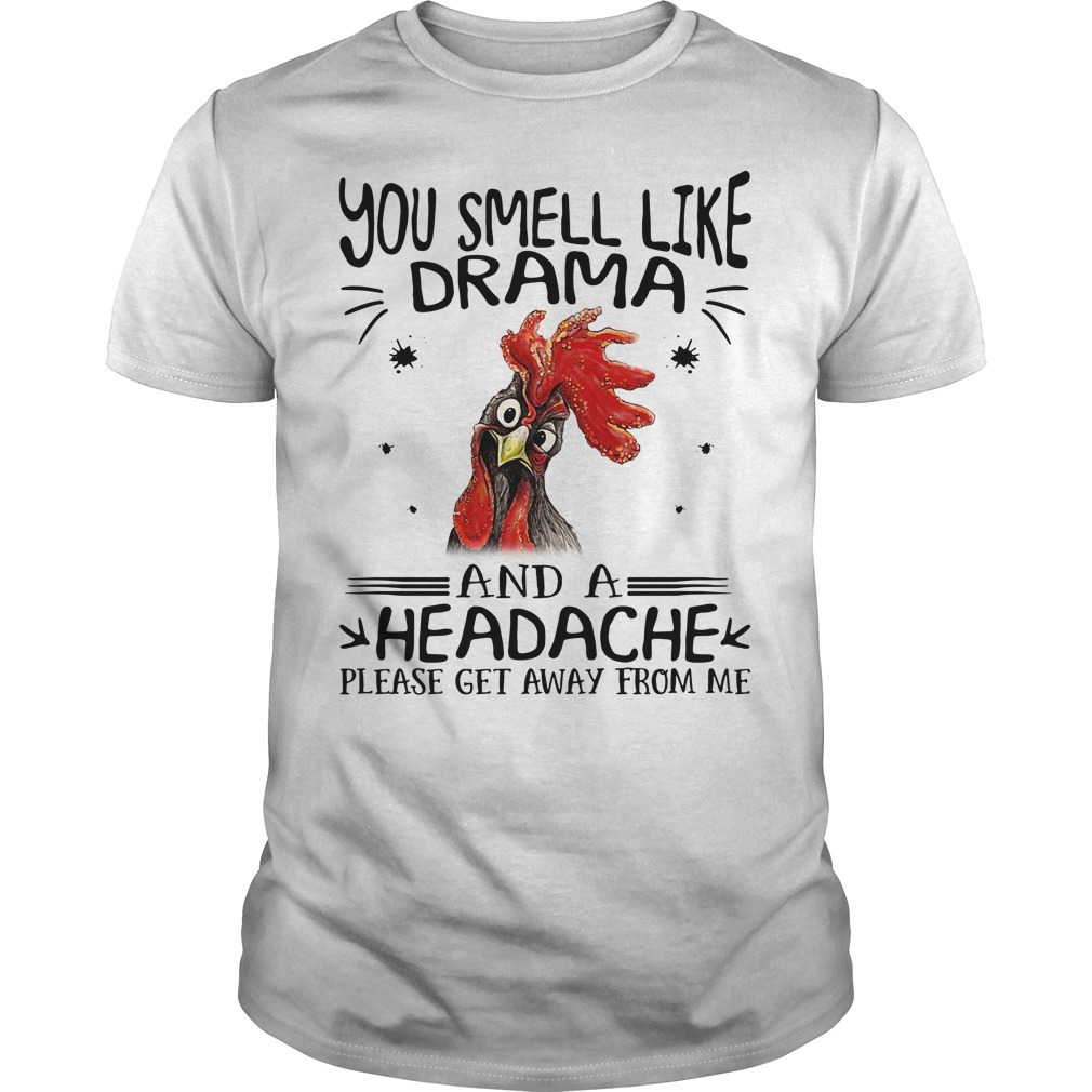 Rooster chicken you smell like drama and a headache please get away from me Guys shirt
