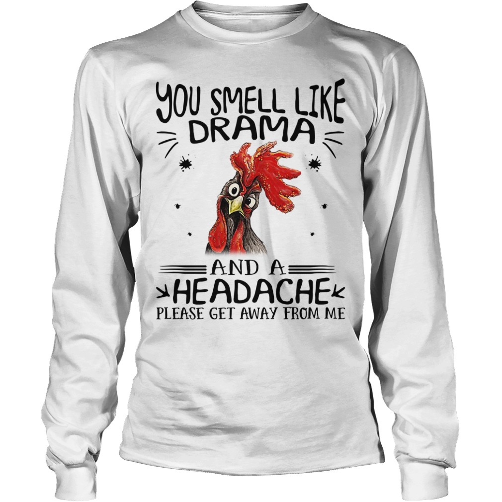 6cff99cb Ladies Tee Rooster chicken you smell like drama and a headache please get  away from me Longsleeve Tee