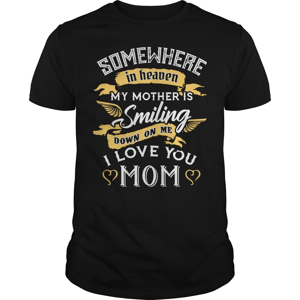 Somewhere in heaven my mother is smiling down on me I love you Mom Guys shirt