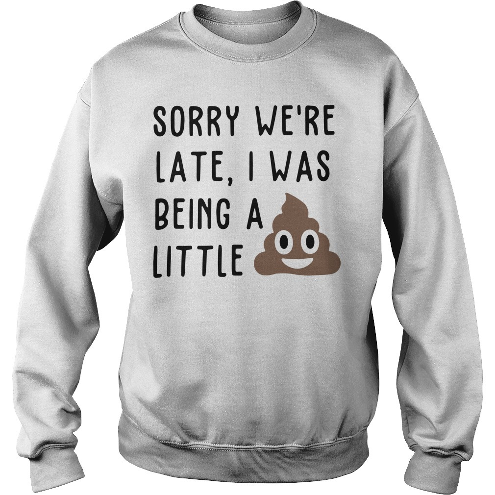 Sorry we're late I was being a little shit Sweater