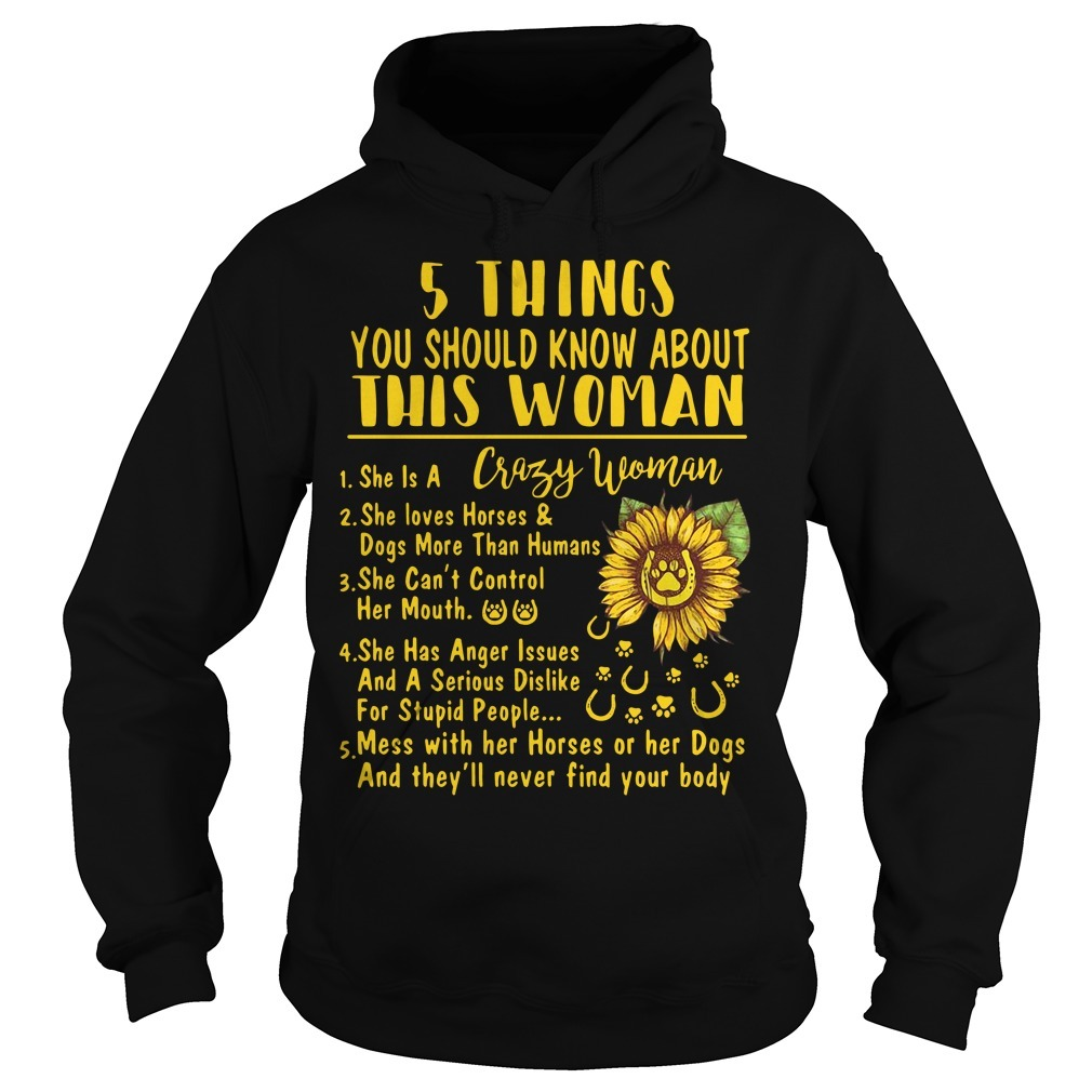 Sunflower 5 things you should know about this woman she is a crazy woman Hoodie
