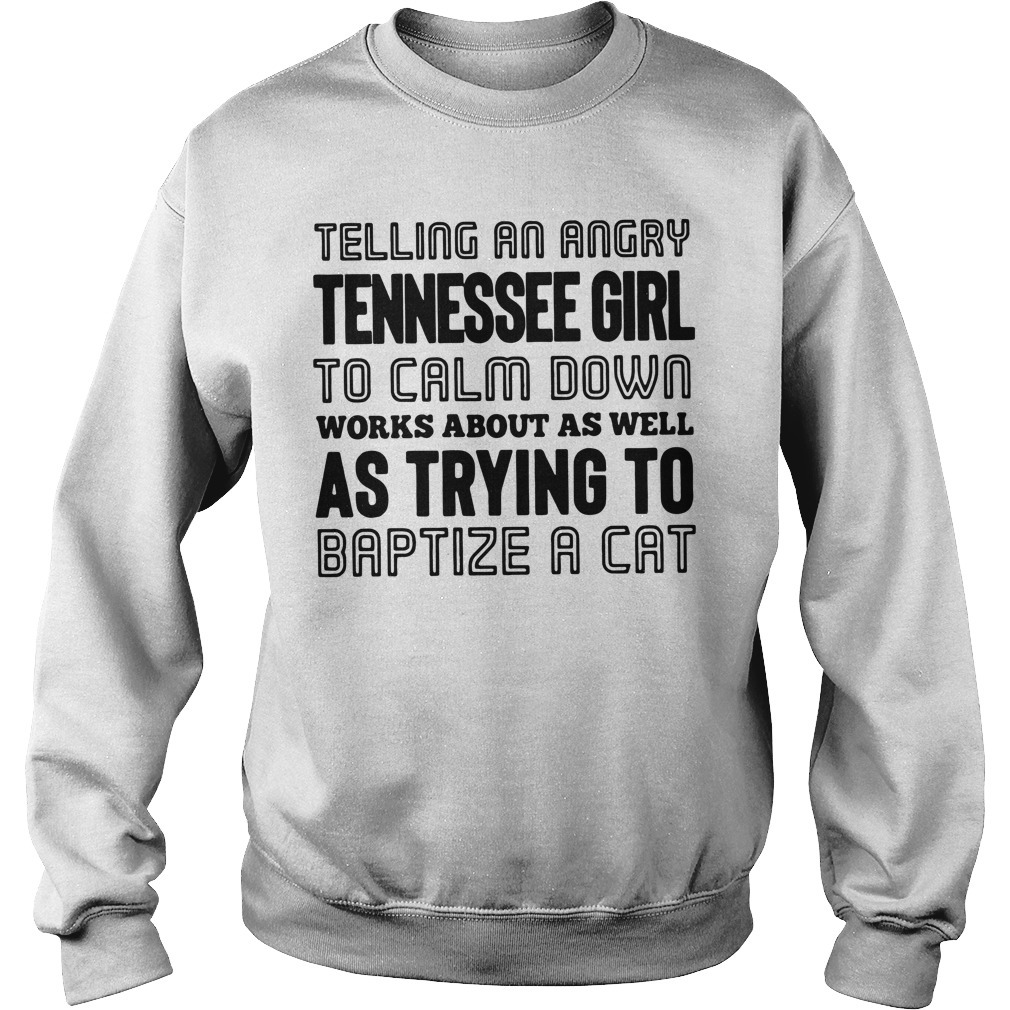 Telling an angry Tennessee girl to calm down works about as well Longsleeve Tee